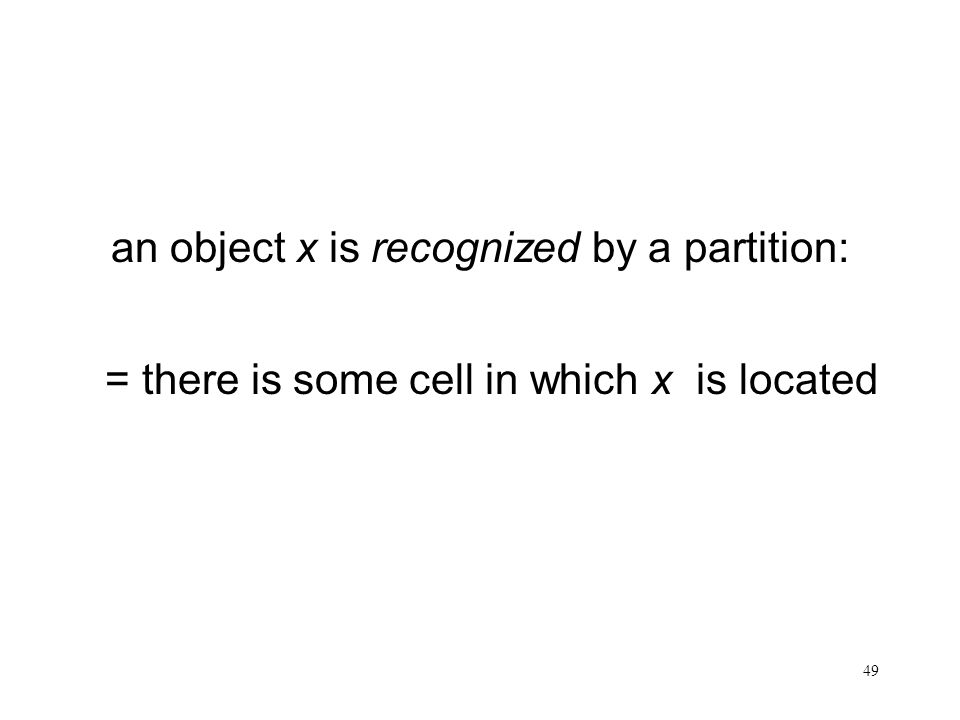 49 an object x is recognized by a partition: = there is some cell in which x is located