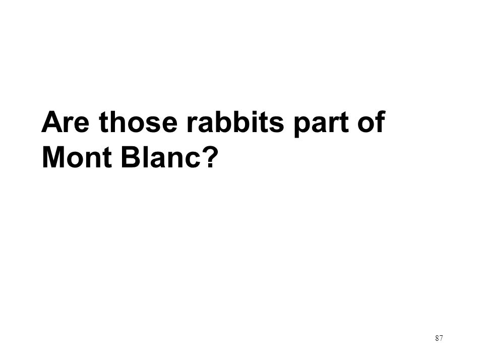 87 Are those rabbits part of Mont Blanc?