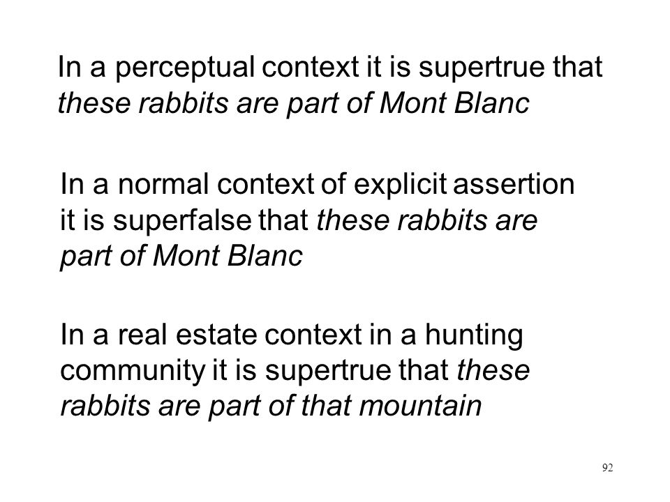 92 In a perceptual context it is supertrue that these rabbits are part of Mont Blanc In a normal context of explicit assertion it is superfalse that t
