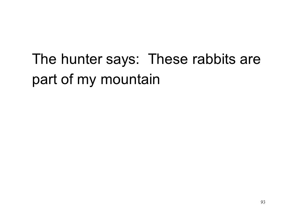 93 The hunter says: These rabbits are part of my mountain