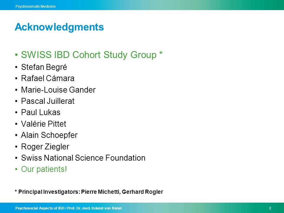 Psychosocial Aspects of IBD / Prof. Dr. med. Roland von Känel2 Psychosomatic Medicine Acknowledgments SWISS IBD Cohort Study Group * Stefan Begré Rafa