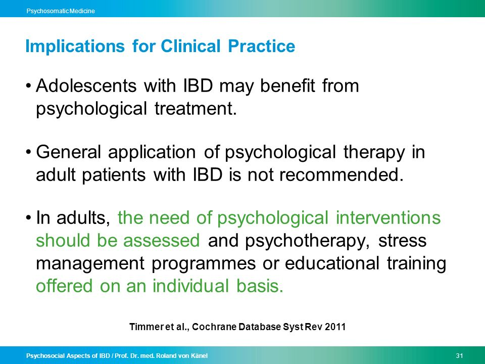 Psychosocial Aspects of IBD / Prof. Dr. med. Roland von Känel31 Psychosomatic Medicine Implications for Clinical Practice Adolescents with IBD may ben
