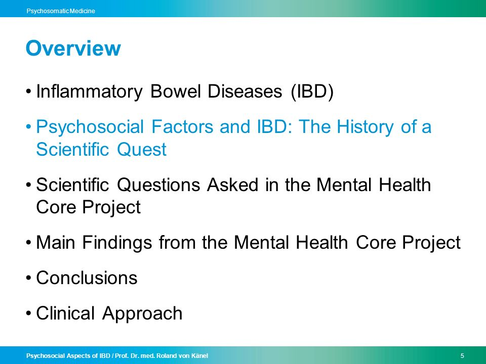 Psychosocial Aspects of IBD / Prof. Dr. med. Roland von Känel5 Psychosomatic Medicine Overview Inflammatory Bowel Diseases (IBD) Psychosocial Factors