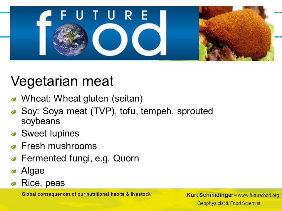 Kurt Schmidinger – www.futurefood.org Geophysicist & Food Scientist Global consequences of our nutritional habits & livestock Wheat: Wheat gluten (sei