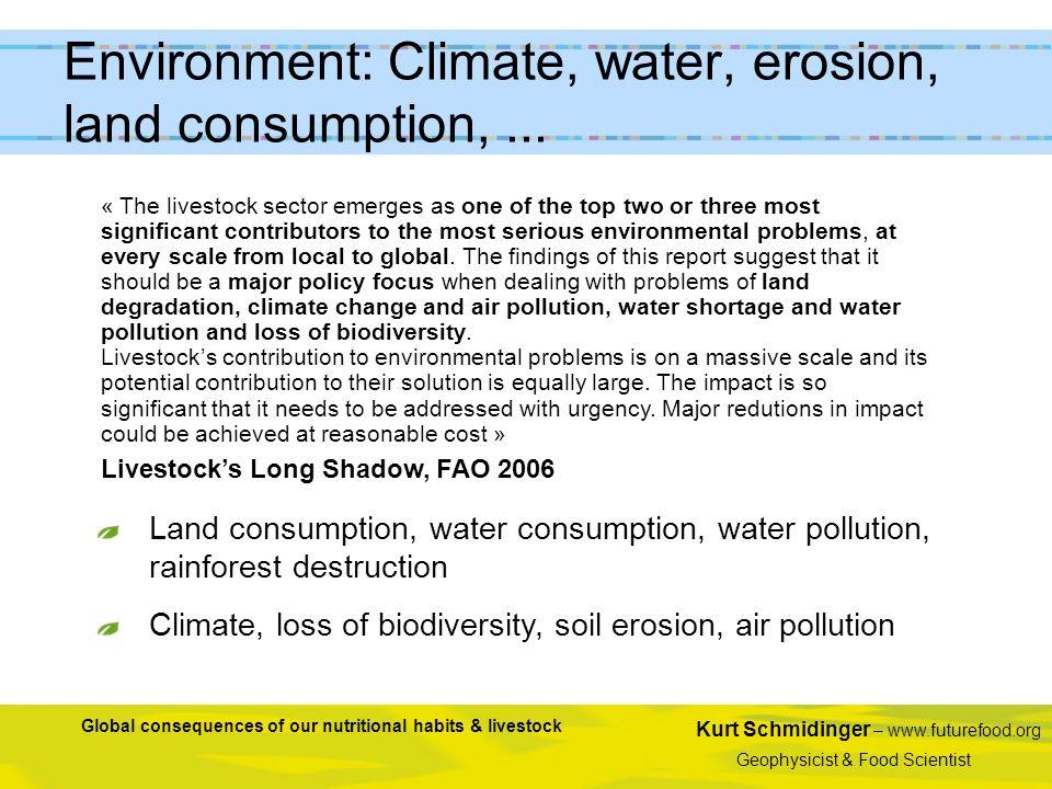 Kurt Schmidinger – www.futurefood.org Geophysicist & Food Scientist Global consequences of our nutritional habits & livestock « The livestock sector e