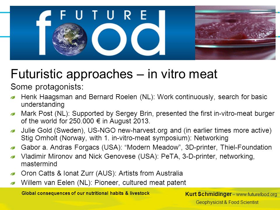 Kurt Schmidinger – www.futurefood.org Geophysicist & Food Scientist Global consequences of our nutritional habits & livestock Some protagonists: Henk