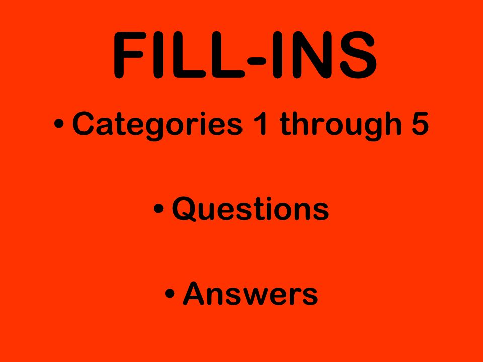 FILL-INS Categories 1 through 5 Questions Answers