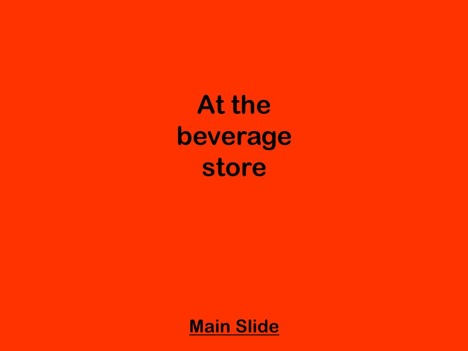 At the beverage store Main Slide