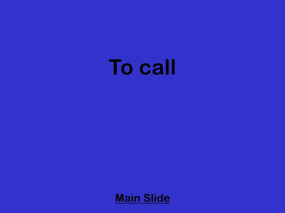 To call Main Slide