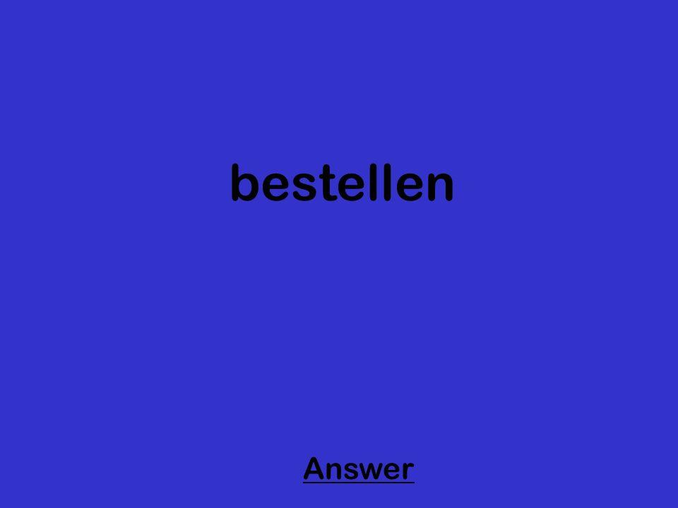 bestellen Answer
