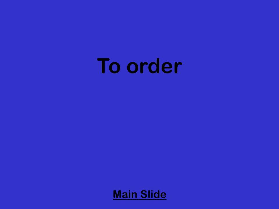 To order Main Slide