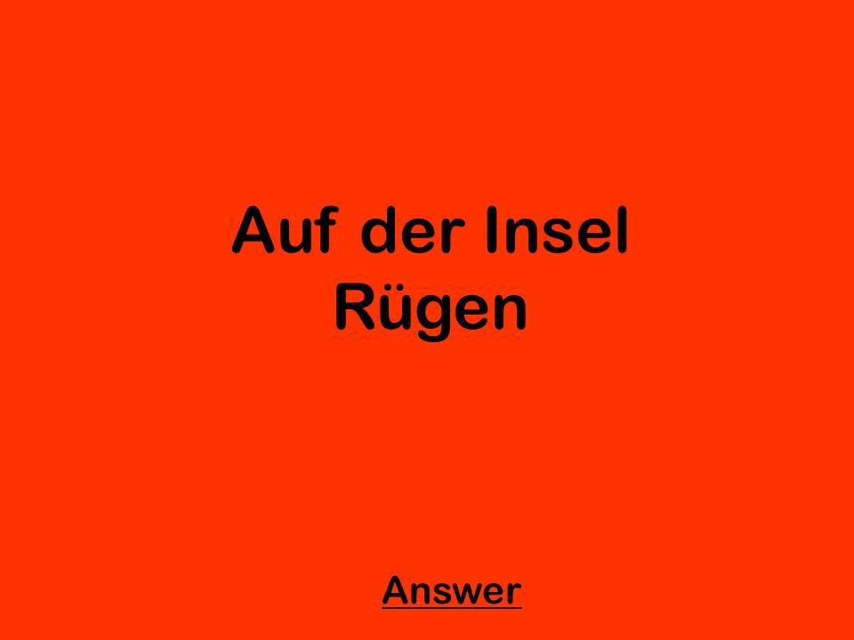 Auf der Insel Rügen Answer