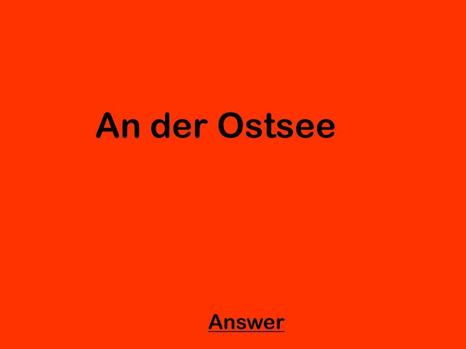 An der Ostsee Answer