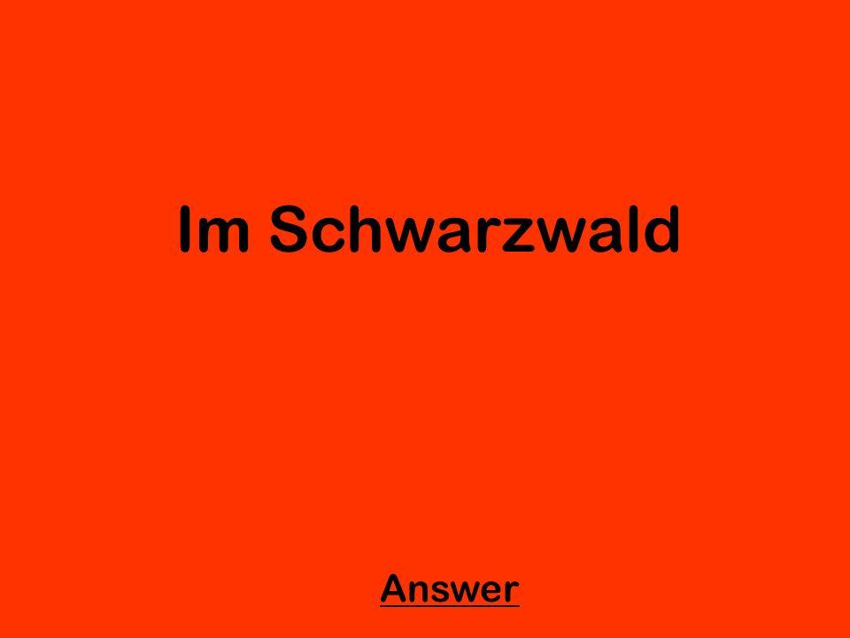 Im Schwarzwald Answer