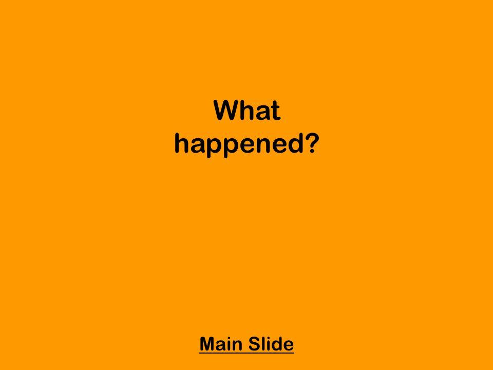 What happened Main Slide