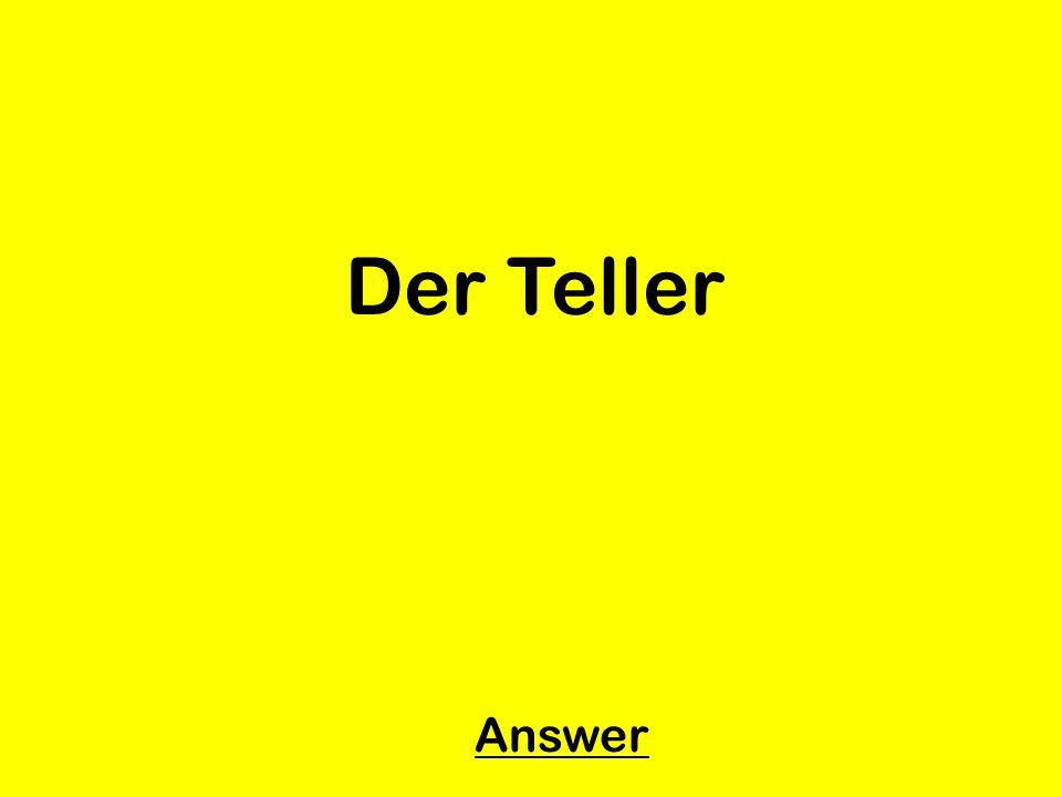 Der Teller Answer