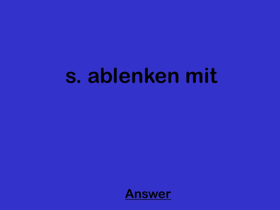 s. ablenken mit Answer