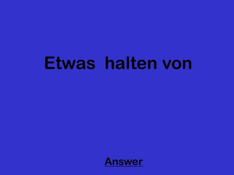 Etwas halten von Answer