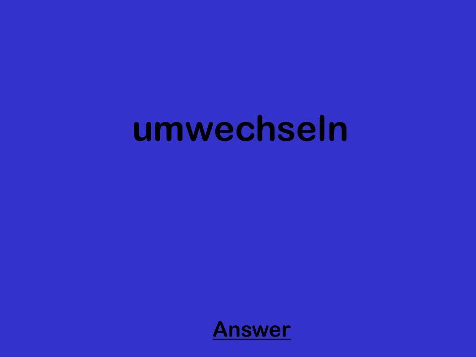 umwechseln Answer