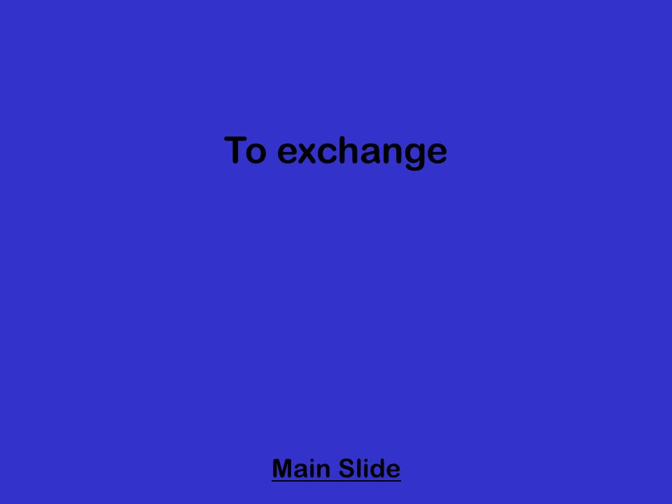 To exchange Main Slide