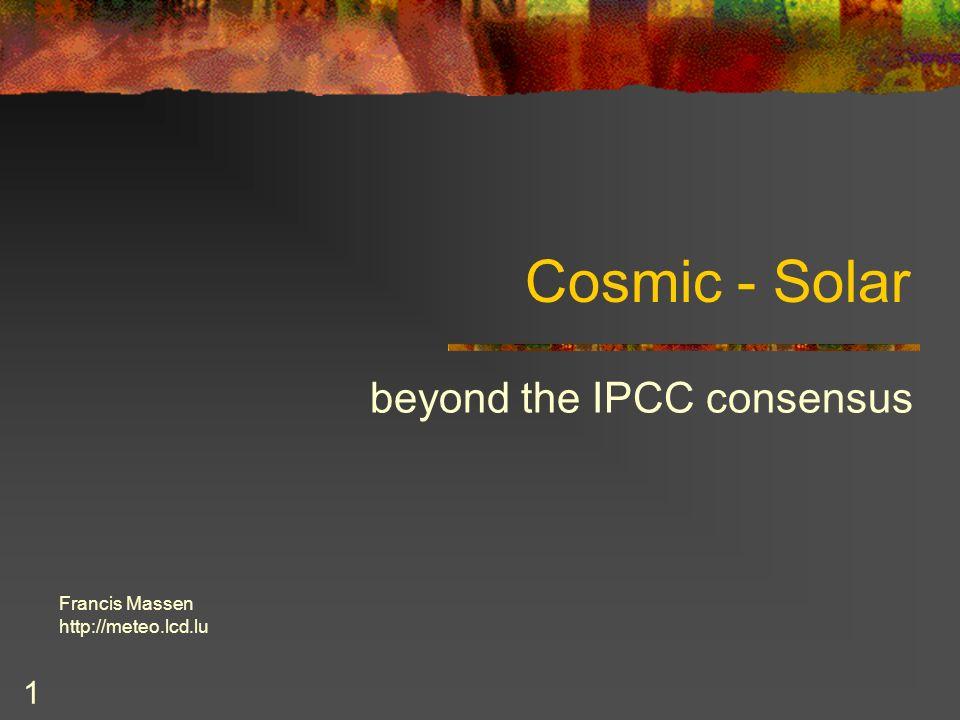 1 Cosmic - Solar beyond the IPCC consensus Francis Massen http://meteo.lcd.lu