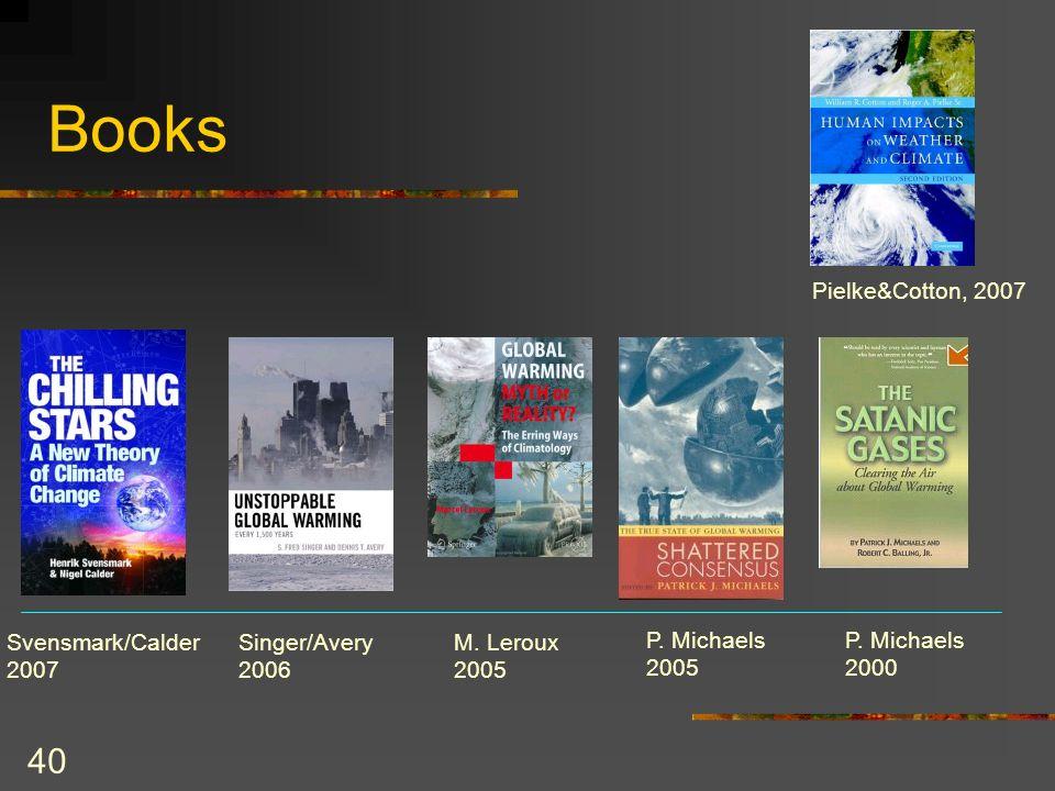 40 Books M. Leroux 2005 Singer/Avery 2006 P. Michaels 2005 Svensmark/Calder 2007 P. Michaels 2000 Pielke&Cotton, 2007