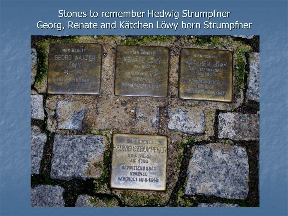 Stones to remember Hedwig Strumpfner Georg, Renate and Kätchen Löwy born Strumpfner