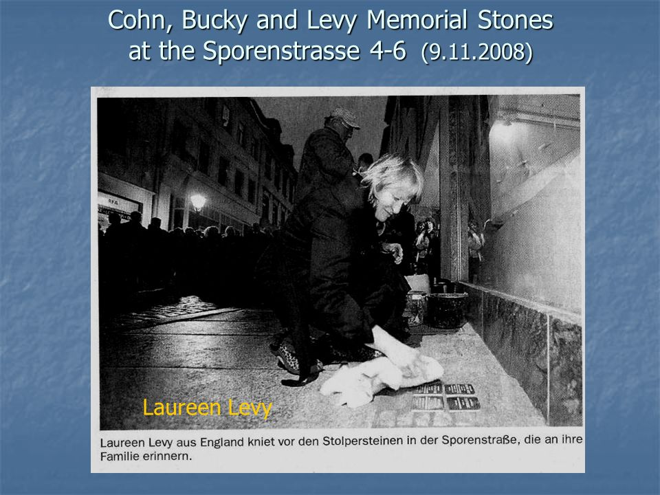 Cohn, Bucky and Levy Memorial Stones at the Sporenstrasse 4-6 (9.11.2008) Laureen Levy