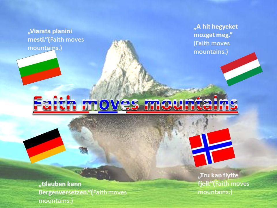 Viarata planini mesti.(Faith moves mountains.) A hit hegyeket mozgat meg.