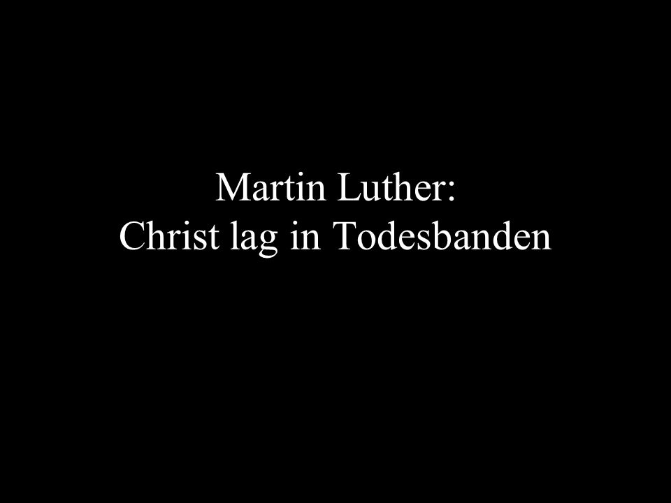 Martin Luther: Christ lag in Todesbanden