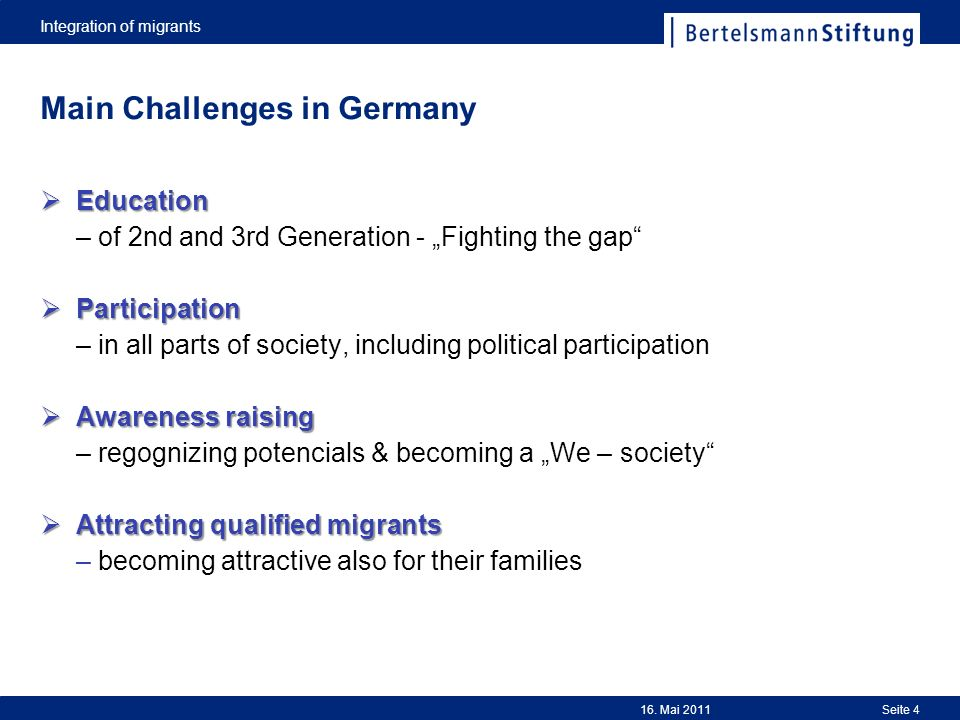 Main Challenges in Germany Education Education – of 2nd and 3rd Generation - Fighting the gap Participation Participation – in all parts of society, i