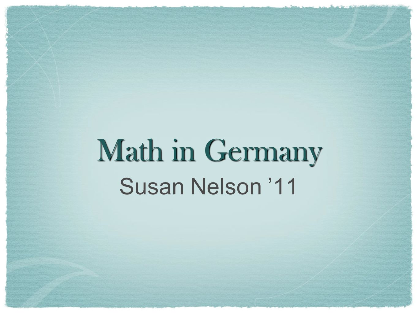 Math in Germany Susan Nelson 11
