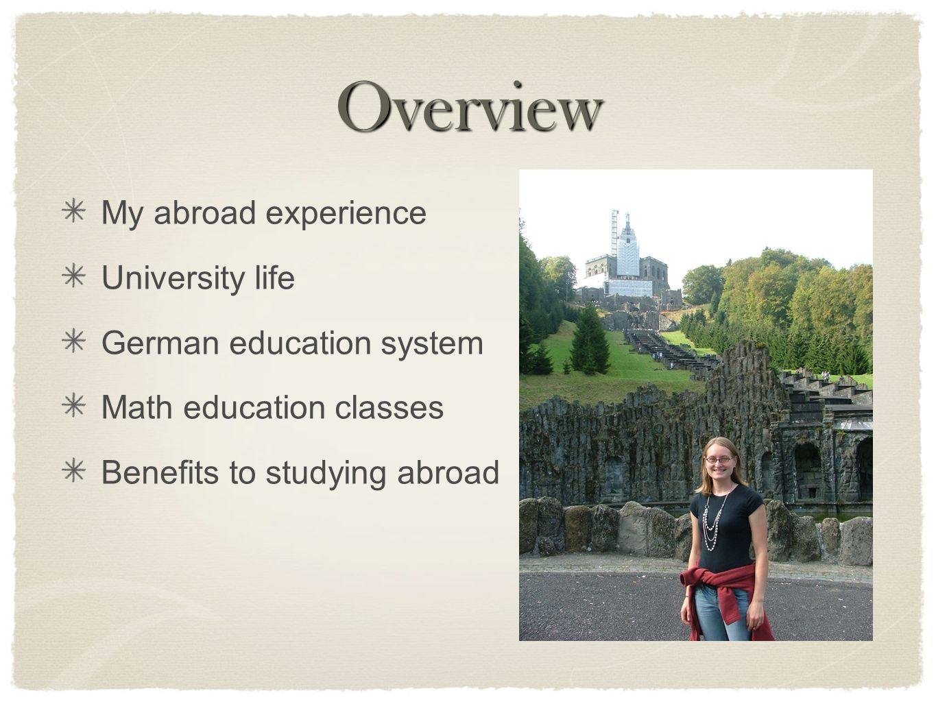 Overview My abroad experience University life German education system Math education classes Benefits to studying abroad