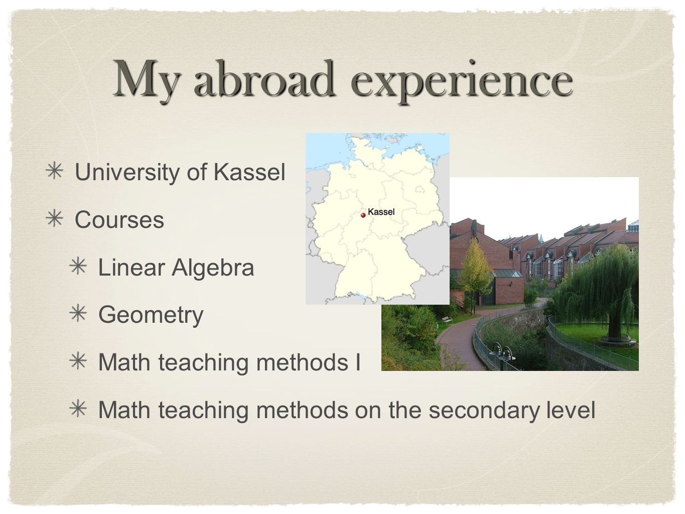My abroad experience University of Kassel Courses Linear Algebra Geometry Math teaching methods I Math teaching methods on the secondary level