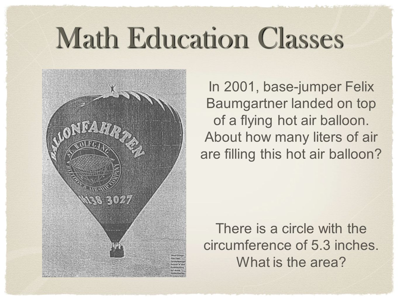 Math Education Classes In 2001, base-jumper Felix Baumgartner landed on top of a flying hot air balloon. About how many liters of air are filling this