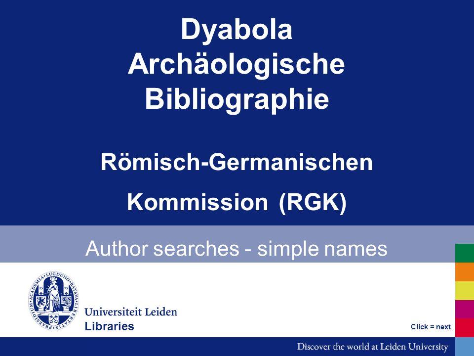 Dyabola Archäologische Bibliographie Römisch-Germanischen Kommission (RGK) Author searches - simple names Bibliotheken Click = next Libraries