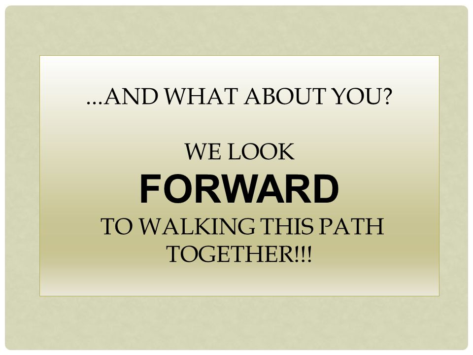 ...AND WHAT ABOUT YOU WE LOOK FORWARD TO WALKING THIS PATH TOGETHER!!!