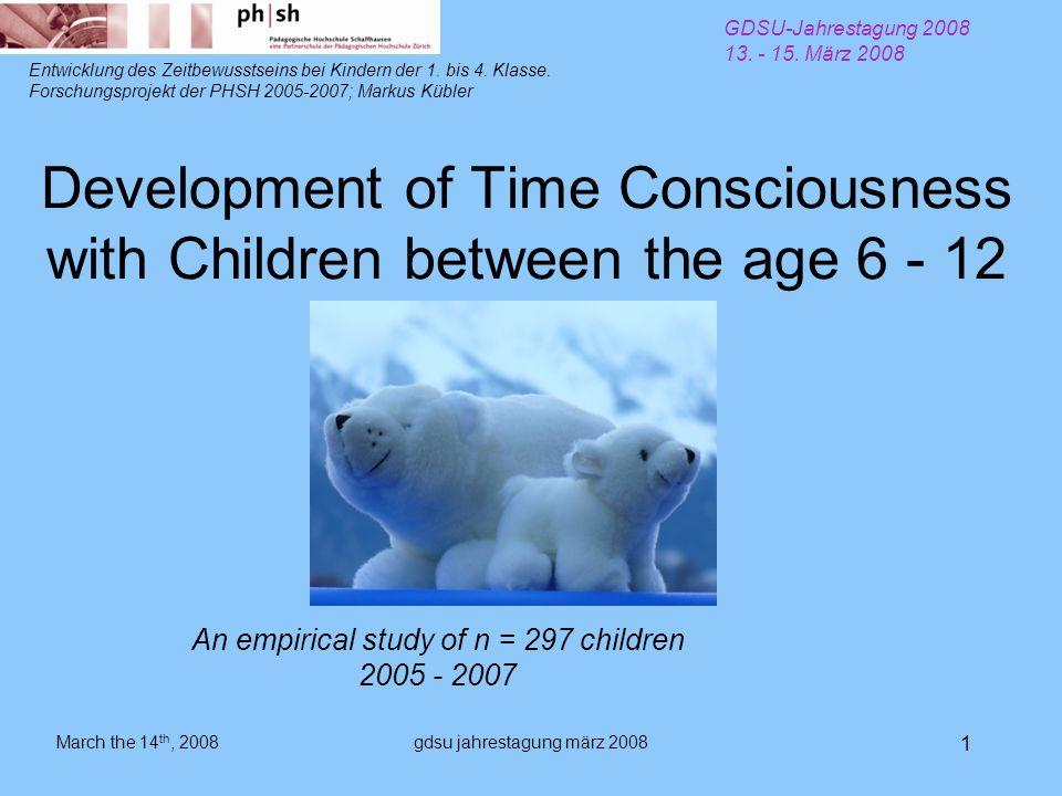gdsu jahrestagung märz 2008 1 Development of Time Consciousness with Children between the age 6 - 12 Entwicklung des Zeitbewusstseins bei Kindern der 1.