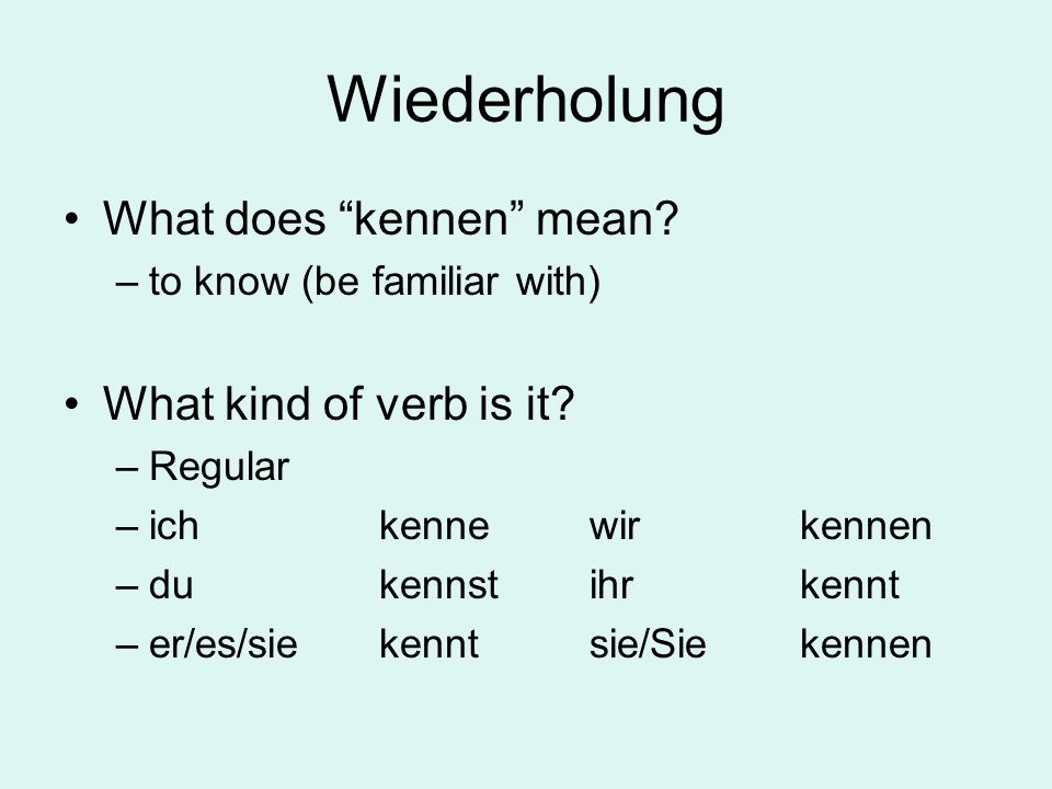 Wiederholung What does kennen mean.–to know (be familiar with) What kind of verb is it.