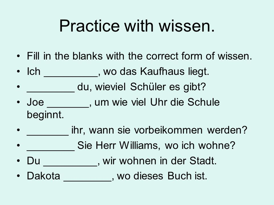 Practice with wissen.Fill in the blanks with the correct form of wissen.
