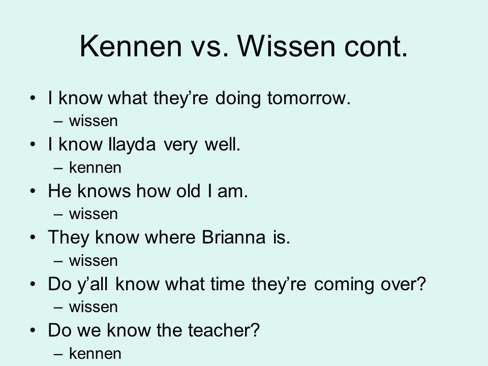 Kennen vs.Wissen cont. I know what theyre doing tomorrow.