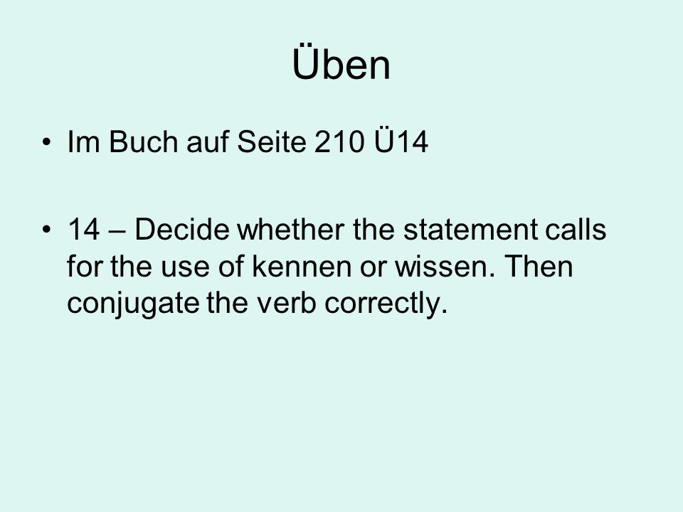 Üben Im Buch auf Seite 210 Ü14 14 – Decide whether the statement calls for the use of kennen or wissen.
