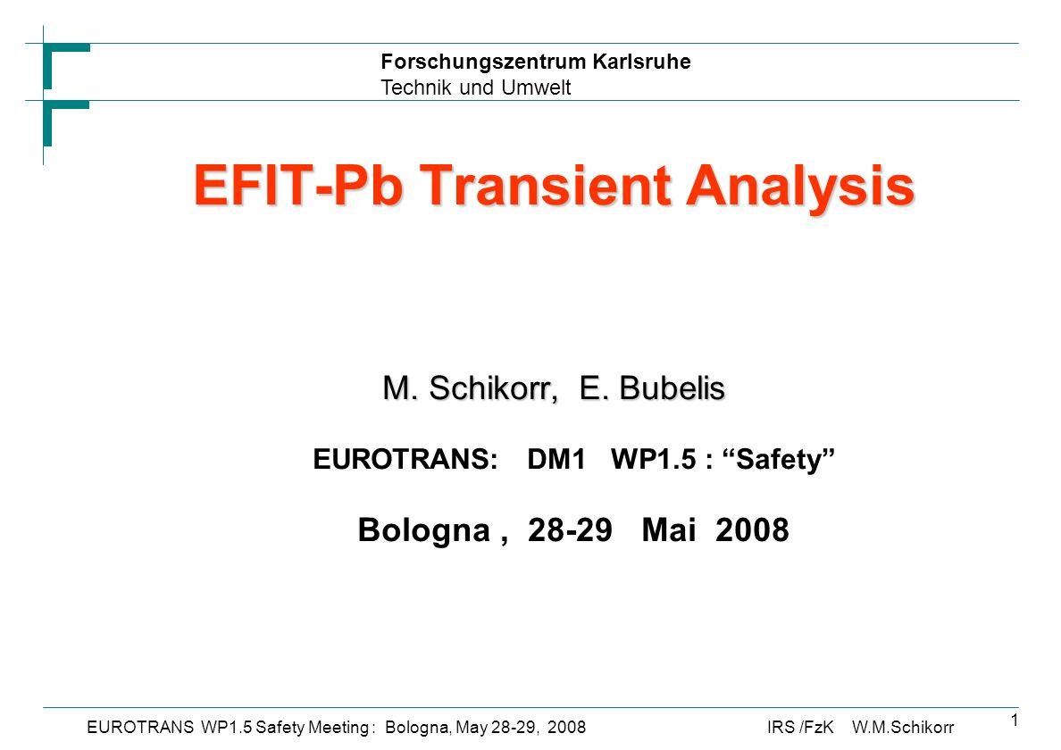 Forschungszentrum Karlsruhe Technik und Umwelt IRS /FzK W.M.SchikorrEUROTRANS WP1.5 Safety Meeting : Bologna, May 28-29, 2008 1 EFIT-Pb Transient Analysis M.