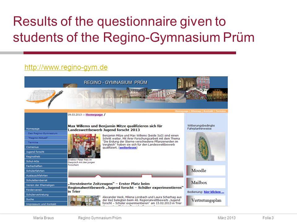 Maria Braus Regino Gymnasium PrümMärz 2013Folie 3 Results of the questionnaire given to students of the Regino-Gymnasium Prüm http://www.regino-gym.de