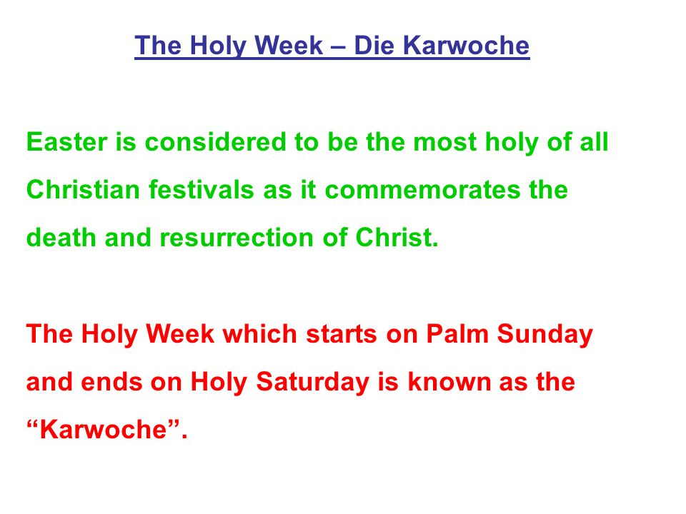 The Holy Week – Die Karwoche Easter is considered to be the most holy of all Christian festivals as it commemorates the death and resurrection of Christ.