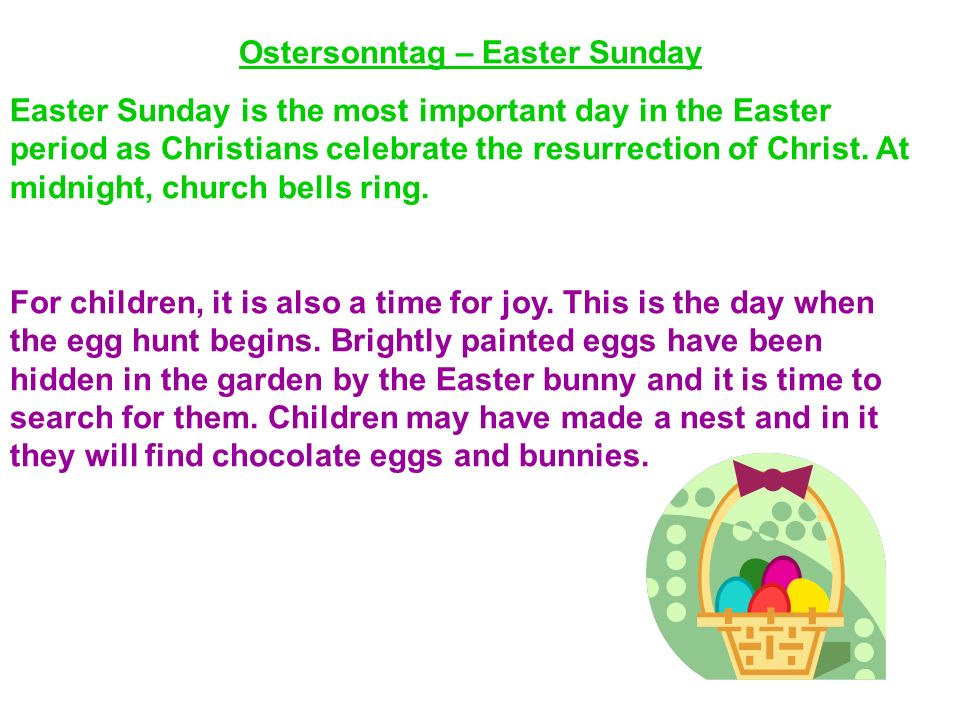 Ostersonntag – Easter Sunday Easter Sunday is the most important day in the Easter period as Christians celebrate the resurrection of Christ.