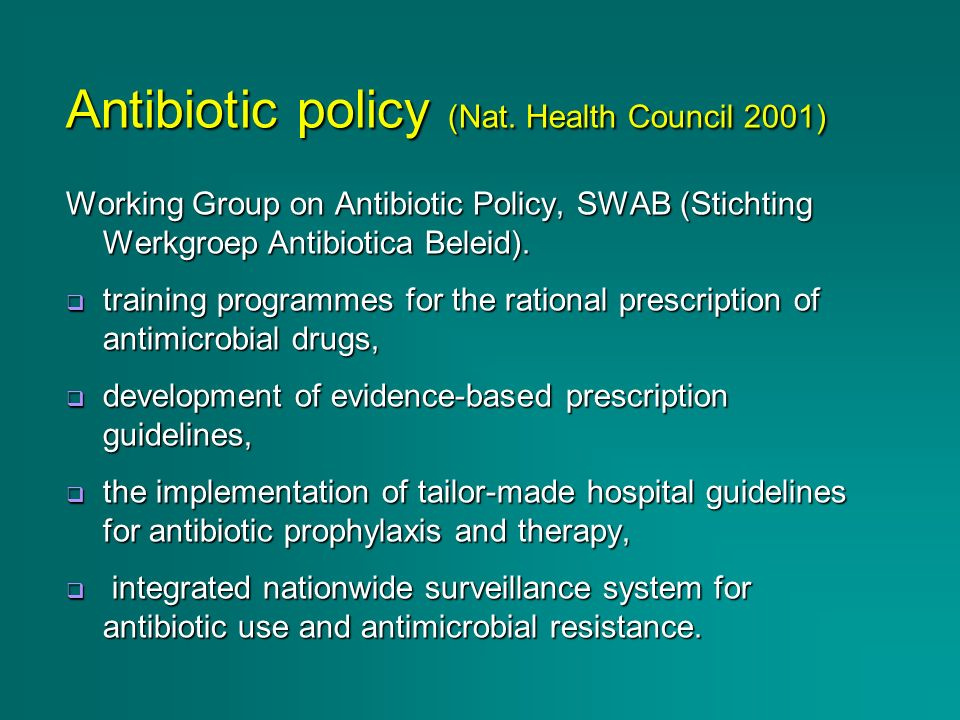 Antibiotic policy (Nat. Health Council 2001) Working Group on Antibiotic Policy, SWAB (Stichting Werkgroep Antibiotica Beleid). training programmes fo