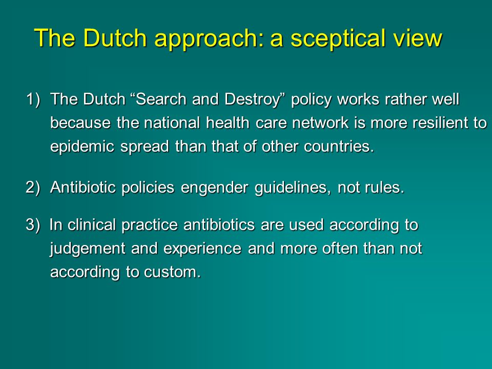 1)The Dutch Search and Destroy policy works rather well because the national health care network is more resilient to epidemic spread than that of oth
