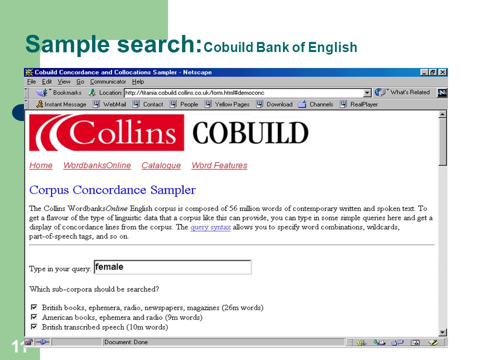 10 Web access to corpora: corpus processing software Web-accessible corpora have dedicated interfaces that allow users, eg, to: – choose texts/sub-cor