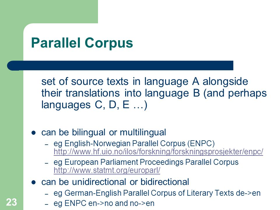 22 Early phase: Developing methodologies and resources Eg Question: Are translations really simplified? Eg Answer: Compared to what? – source texts? =
